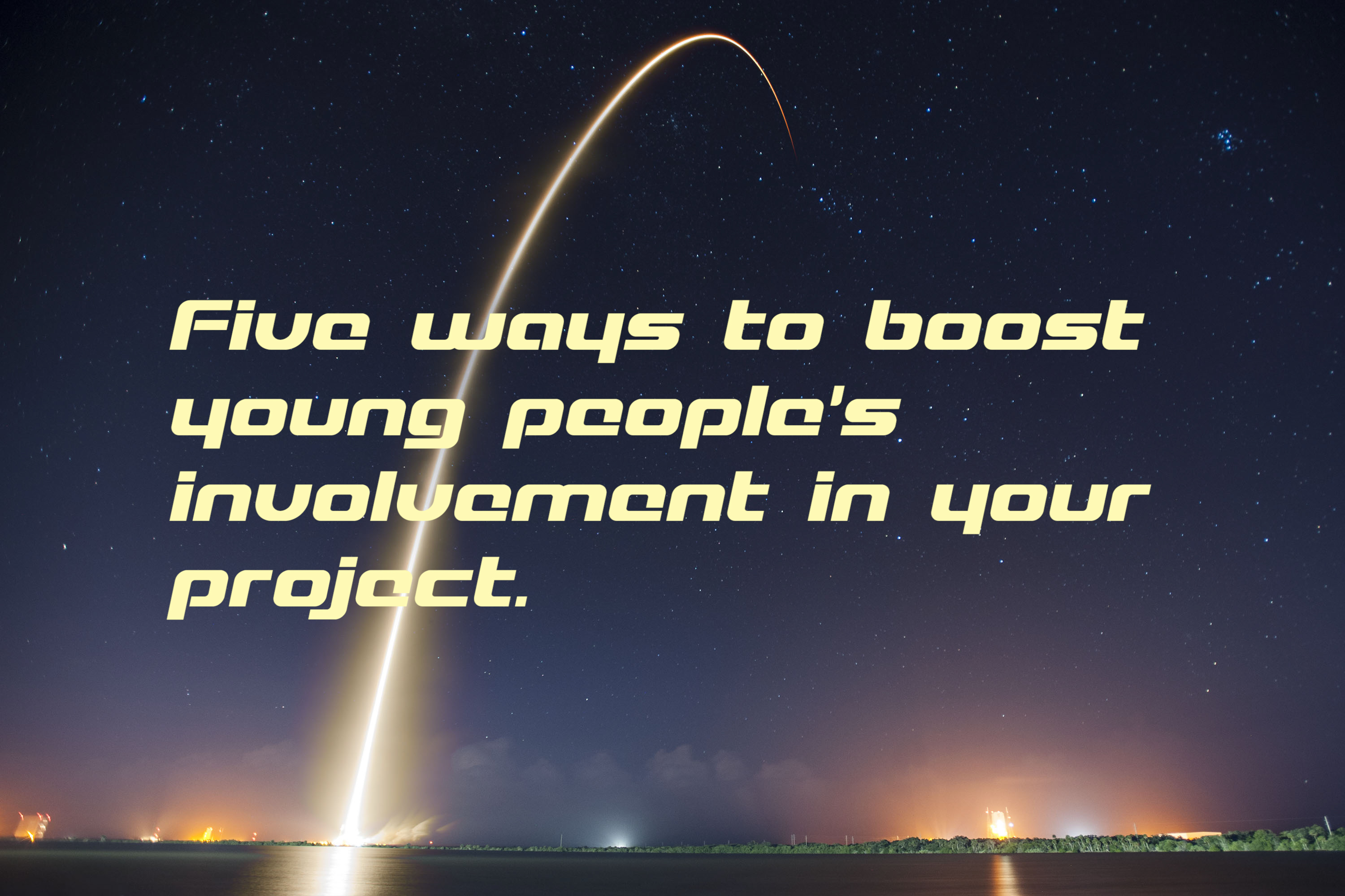 5 ways to boost young people's involvement in your project